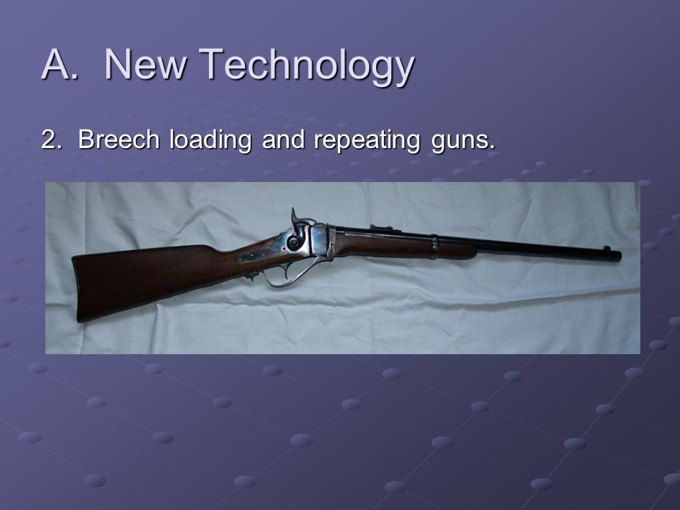 A. New Technology 2. Breech loading and repeating guns.