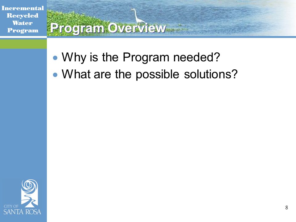 Incremental Recycled Water Program 8 Program Overview  Why is the Program needed.