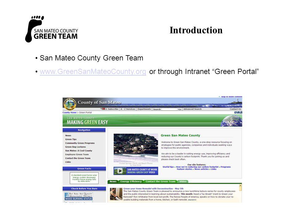 San Mateo County Green Team www.GreenSanMateoCounty.org or through Intranet Green Portal www.GreenSanMateoCounty.org Introduction