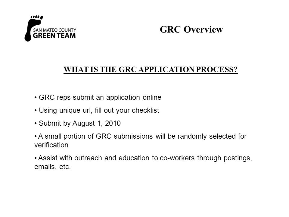 WHAT IS THE GRC APPLICATION PROCESS? GRC reps submit an application online Using unique url, fill out your checklist Submit by August 1, 2010 A small