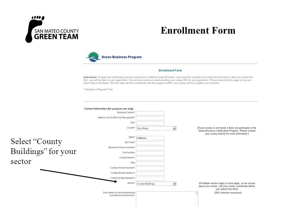 "Enrollment Form www.GreenBusinessCa.org Submit your enrollment form by clicking here Select ""County Buildings"" for your sector"