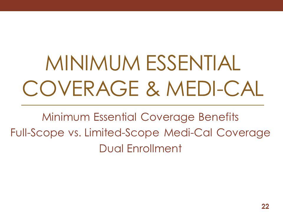 MINIMUM ESSENTIAL COVERAGE & MEDI-CAL Minimum Essential Coverage Benefits Full-Scope vs.