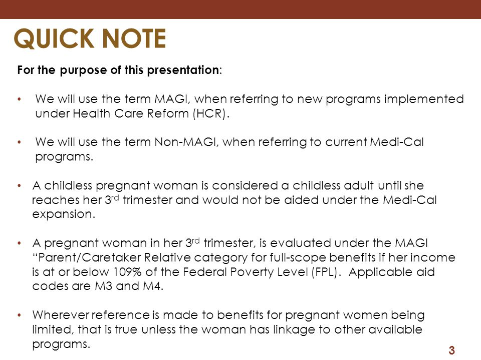 3 QUICK NOTE For the purpose of this presentation : We will use the term MAGI, when referring to new programs implemented under Health Care Reform (HC