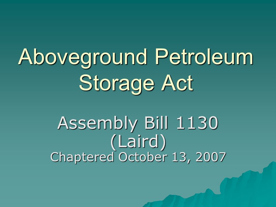 Aboveground Petroleum Storage Act Assembly Bill 1130 (Laird) Chaptered October 13, 2007