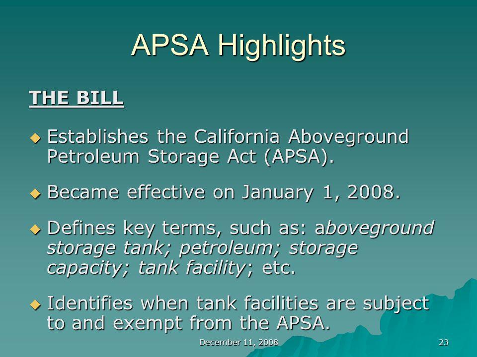 December 11, 2008 23 APSA Highlights THE BILL  Establishes the California Aboveground Petroleum Storage Act (APSA).