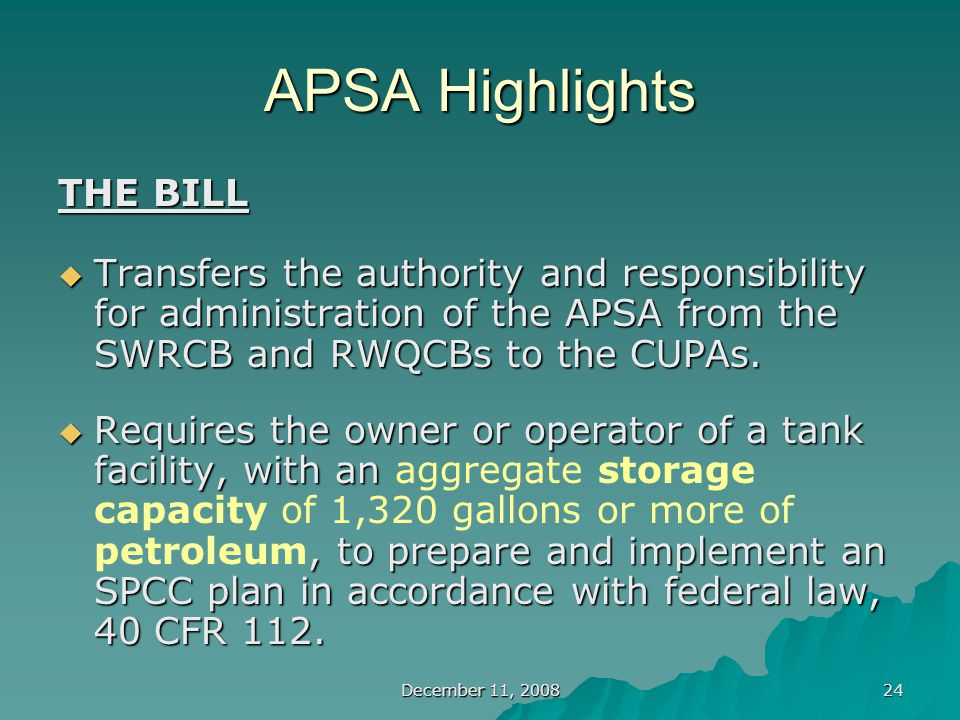 December 11, 2008 24 APSA Highlights THE BILL  Transfers the authority and responsibility for administration of the APSA from the SWRCB and RWQCBs to the CUPAs.