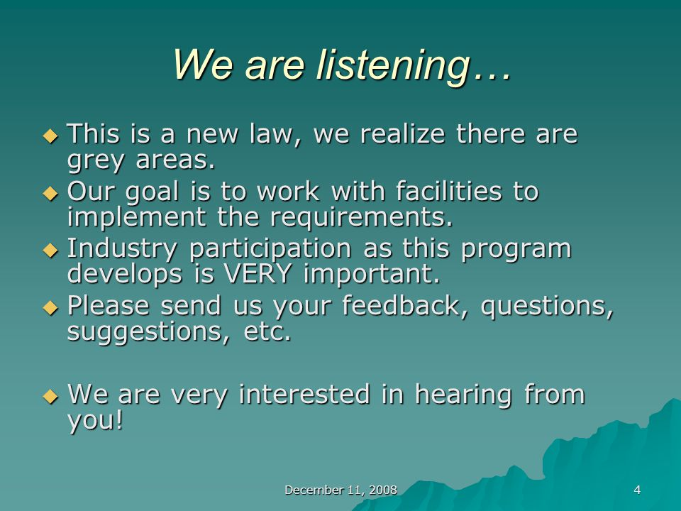 December 11, 2008 4 We are listening…  This is a new law, we realize there are grey areas.