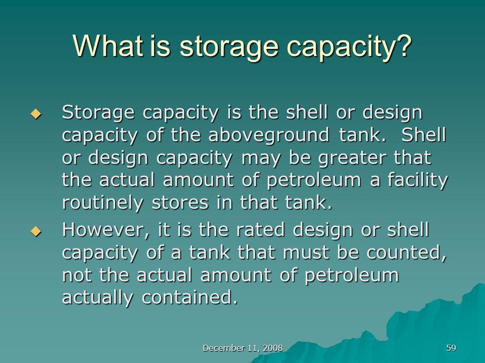 December 11, 2008 59 What is storage capacity.