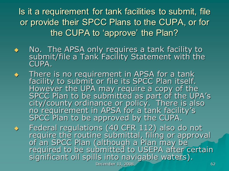 December 11, 2008 62 Is it a requirement for tank facilities to submit, file or provide their SPCC Plans to the CUPA, or for the CUPA to 'approve' the Plan.