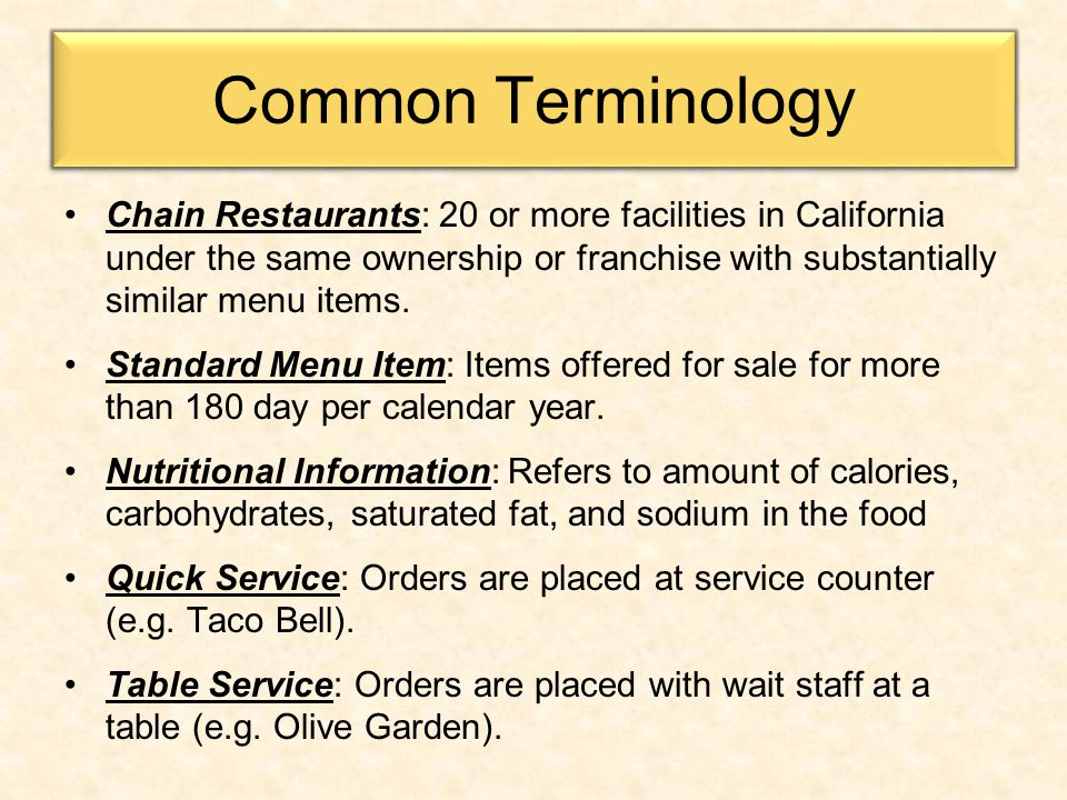 Common Terminology Chain Restaurants: 20 or more facilities in California under the same ownership or franchise with substantially similar menu items.