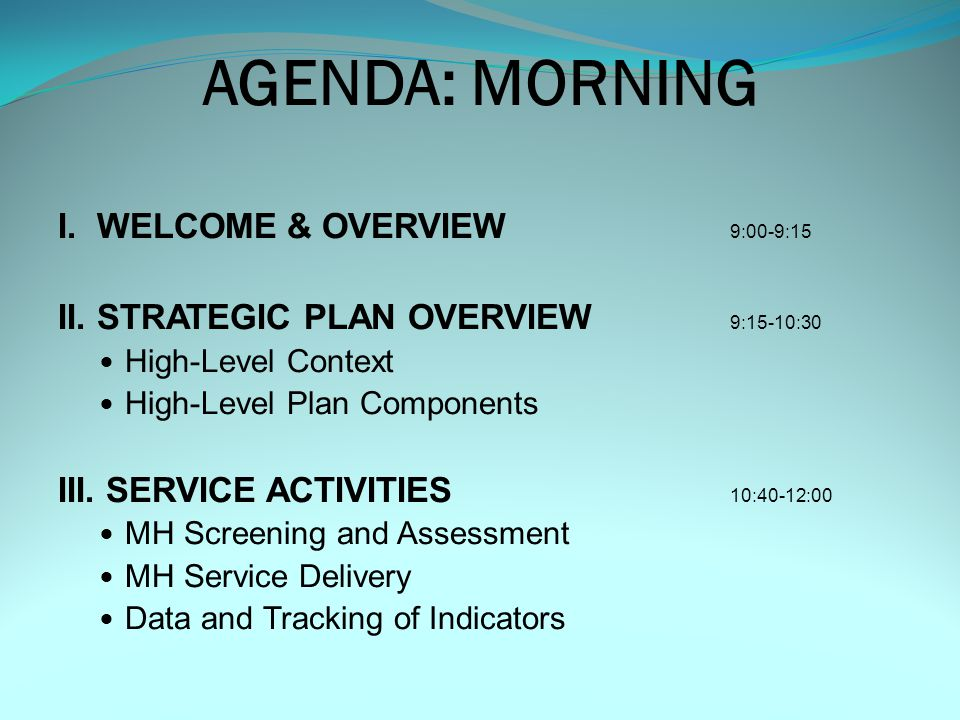 AGENDA: MORNING I.WELCOME & OVERVIEW 9:00-9:15 II.