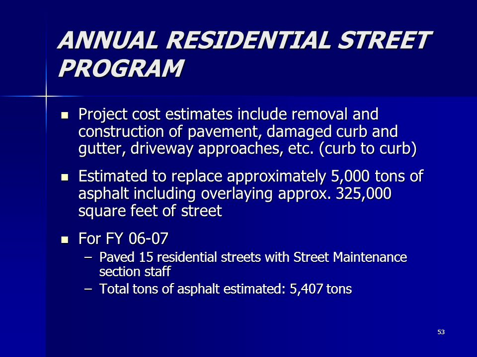 53 ANNUAL RESIDENTIAL STREET PROGRAM Project cost estimates include removal and construction of pavement, damaged curb and gutter, driveway approaches, etc.