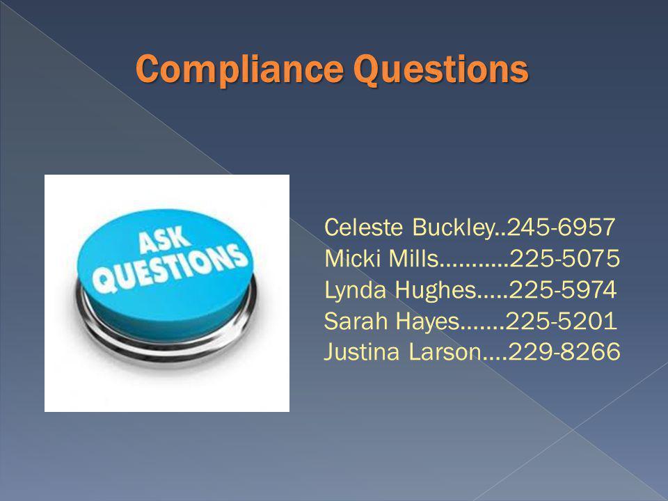 Celeste Buckley..245-6957 Micki Mills…….....225-5075 Lynda Hughes…..225-5974 Sarah Hayes…….225-5201 Justina Larson….229-8266 Compliance Questions