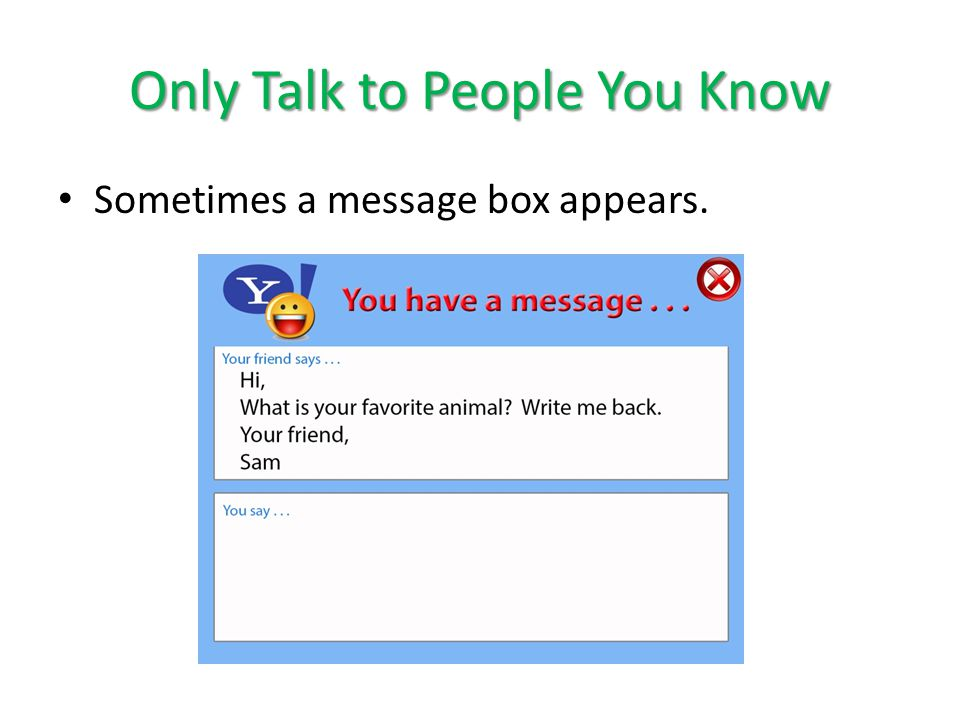 Only Talk to People You Know Sometimes a message box appears.