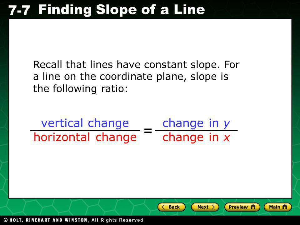 Holt CA Course 1 7-7 Finding Slope of a Line Recall that lines have constant slope.