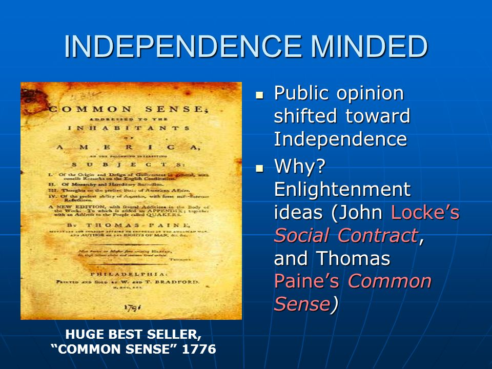 INDEPENDENCE MINDED Public opinion shifted toward Independence Public opinion shifted toward Independence Why? Enlightenment ideas (John Locke's Socia