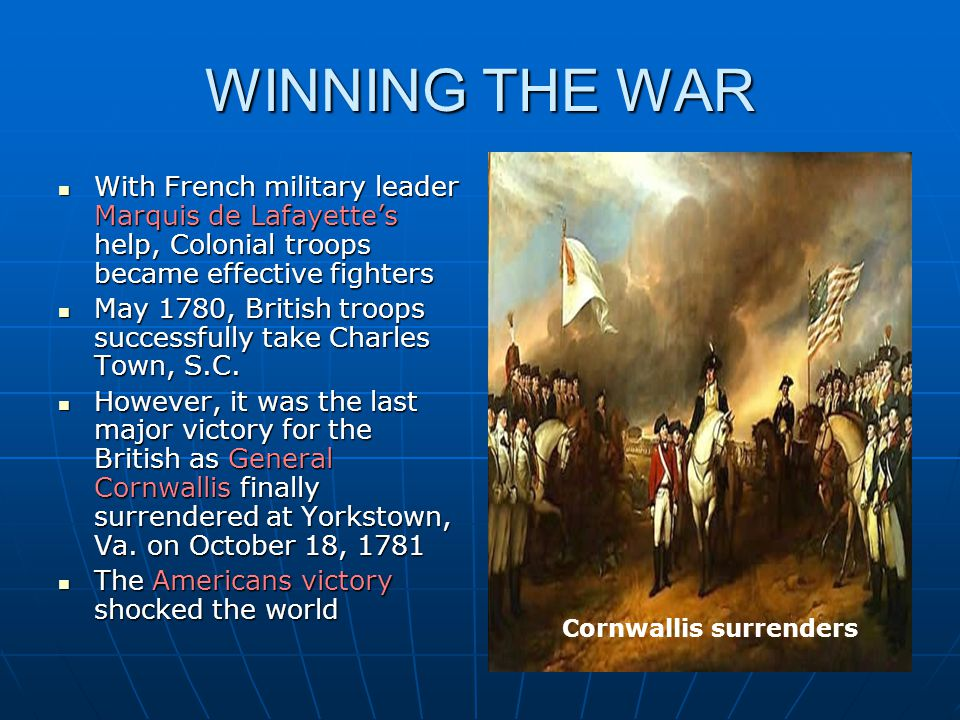 WINNING THE WAR With French military leader Marquis de Lafayette's help, Colonial troops became effective fighters With French military leader Marquis