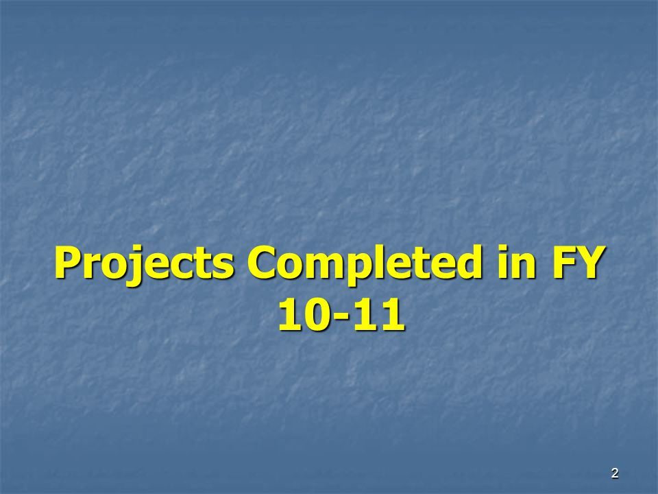 2 Projects Completed in FY 10-11