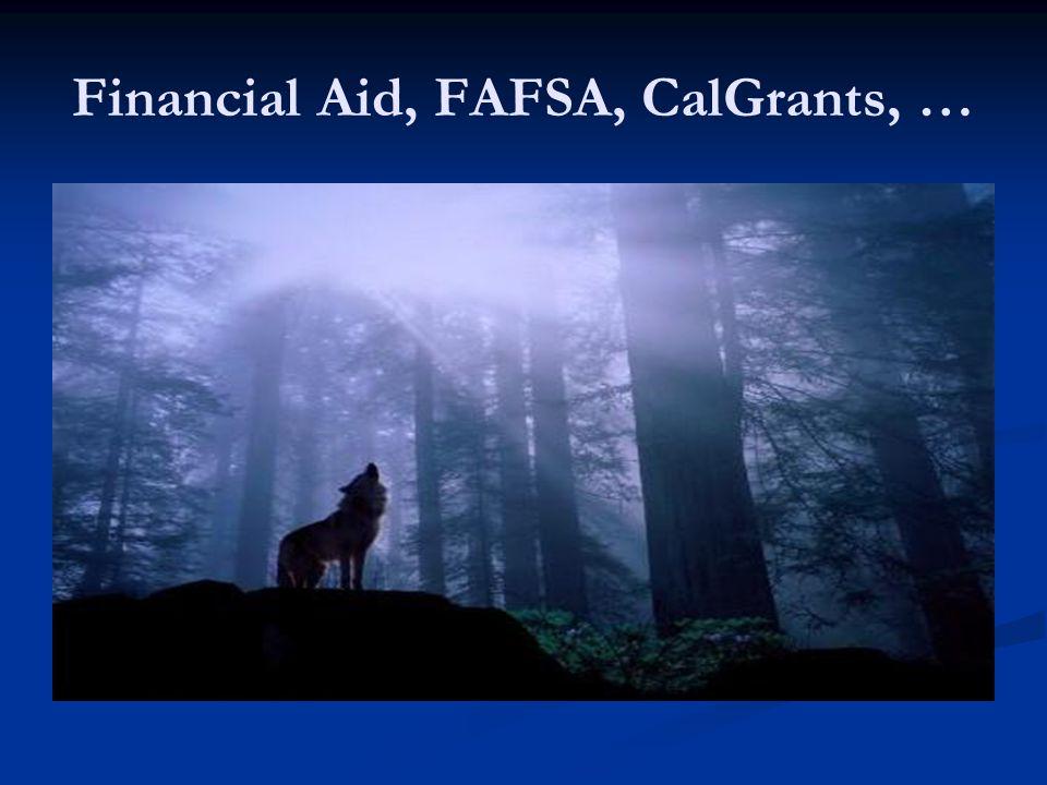 Financial Aid, FAFSA, CalGrants, …