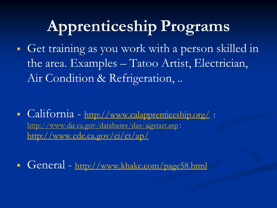 Apprenticeship Programs   Get training as you work with a person skilled in the area.