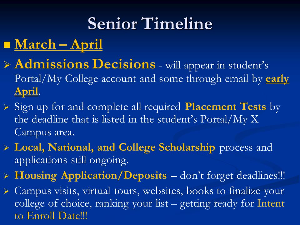 Senior Timeline March – April   Admissions Decisions - will appear in student's Portal/My College account and some through email by early April.