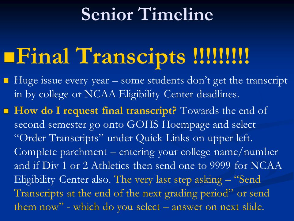 Senior Timeline Final Transcipts !!!!!!!!! Huge issue every year – some students don't get the transcript in by college or NCAA Eligibility Center dea