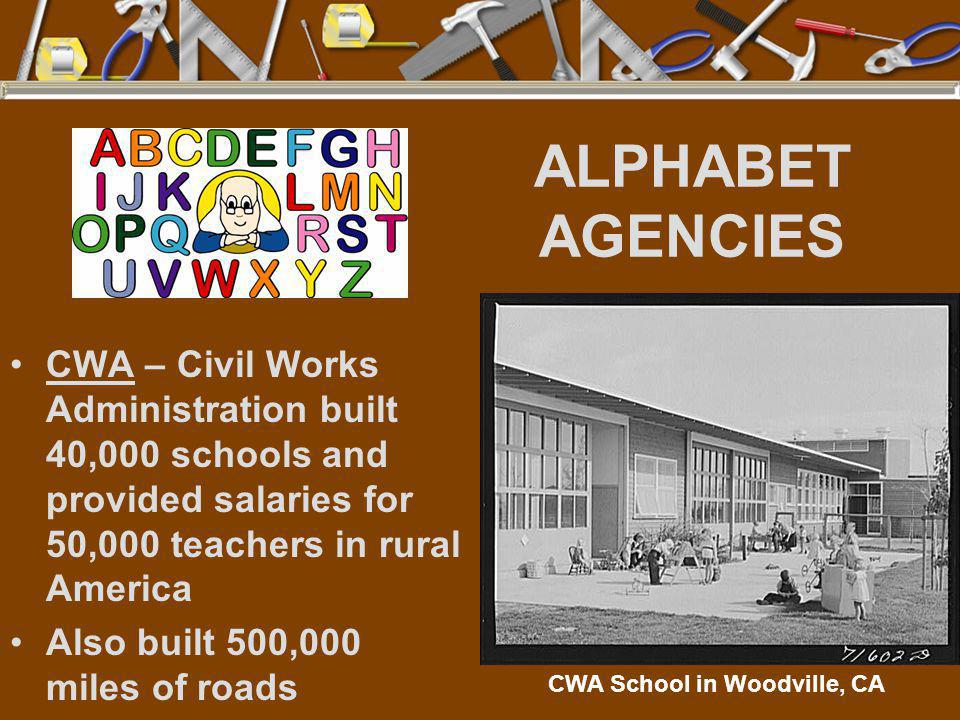 ALPHABET AGENCIES CWA – Civil Works Administration built 40,000 schools and provided salaries for 50,000 teachers in rural America Also built 500,000