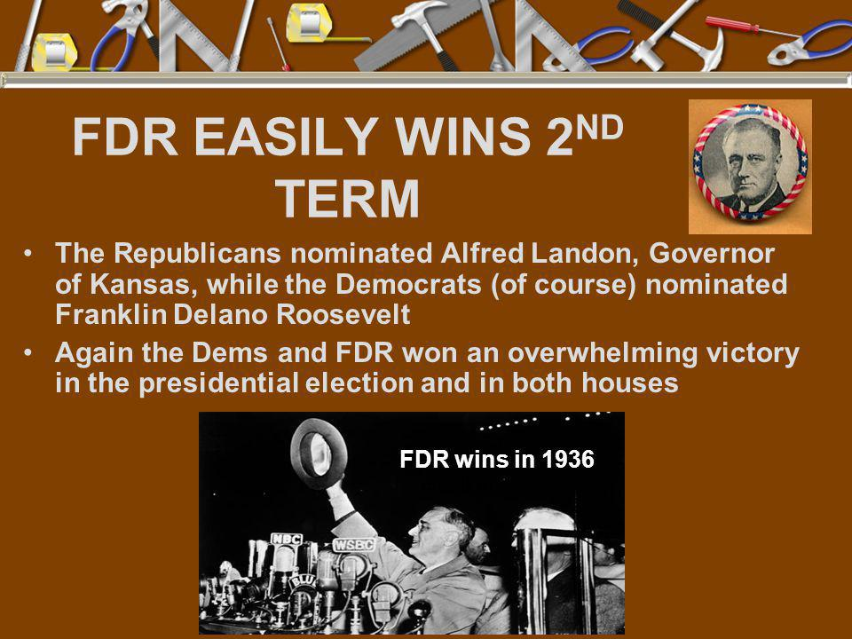 FDR EASILY WINS 2 ND TERM The Republicans nominated Alfred Landon, Governor of Kansas, while the Democrats (of course) nominated Franklin Delano Roose