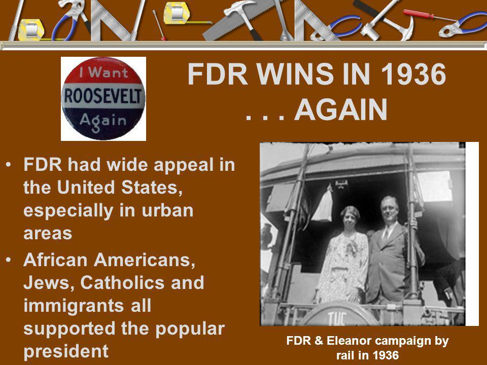 FDR WINS IN 1936... AGAIN FDR had wide appeal in the United States, especially in urban areas African Americans, Jews, Catholics and immigrants all su
