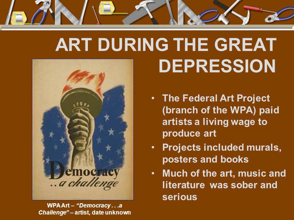 ART DURING THE GREAT DEPRESSION The Federal Art Project (branch of the WPA) paid artists a living wage to produce art Projects included murals, poster