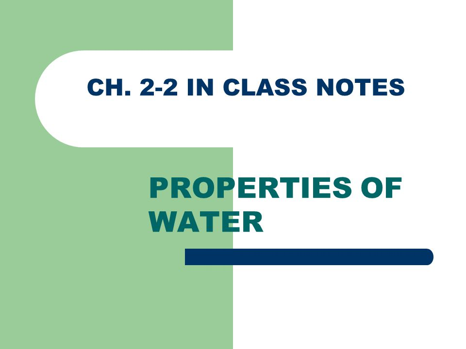 CH. 2-2 IN CLASS NOTES PROPERTIES OF WATER