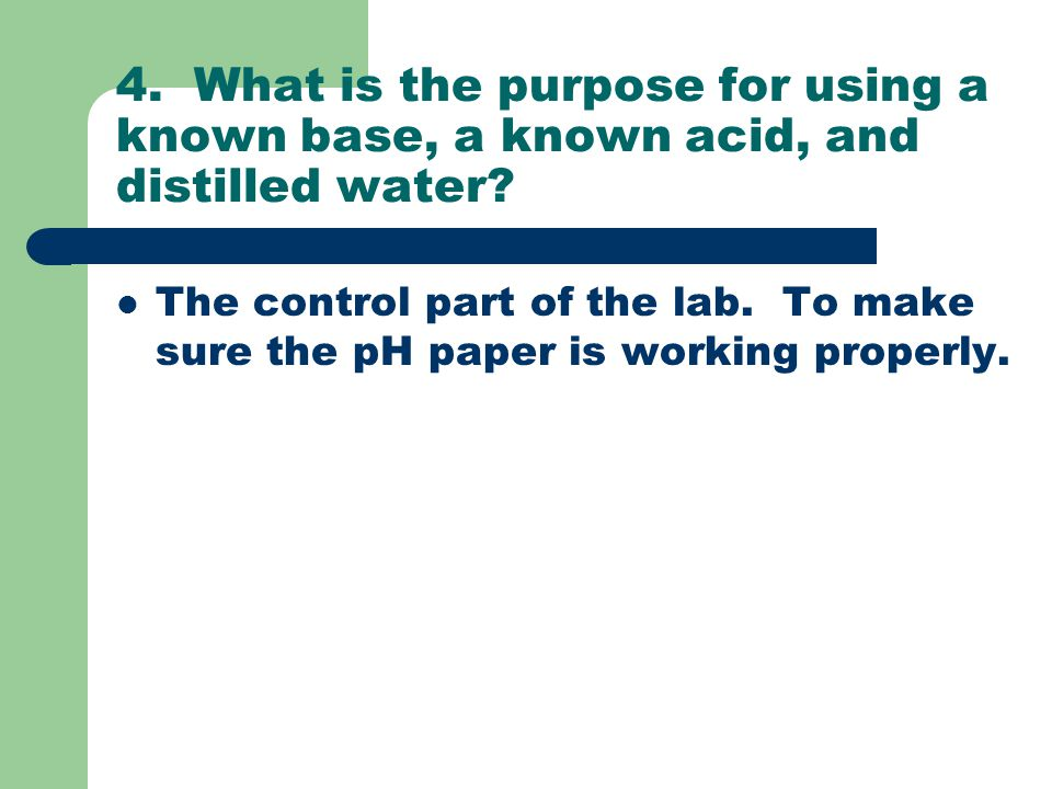 4.What is the purpose for using a known base, a known acid, and distilled water.