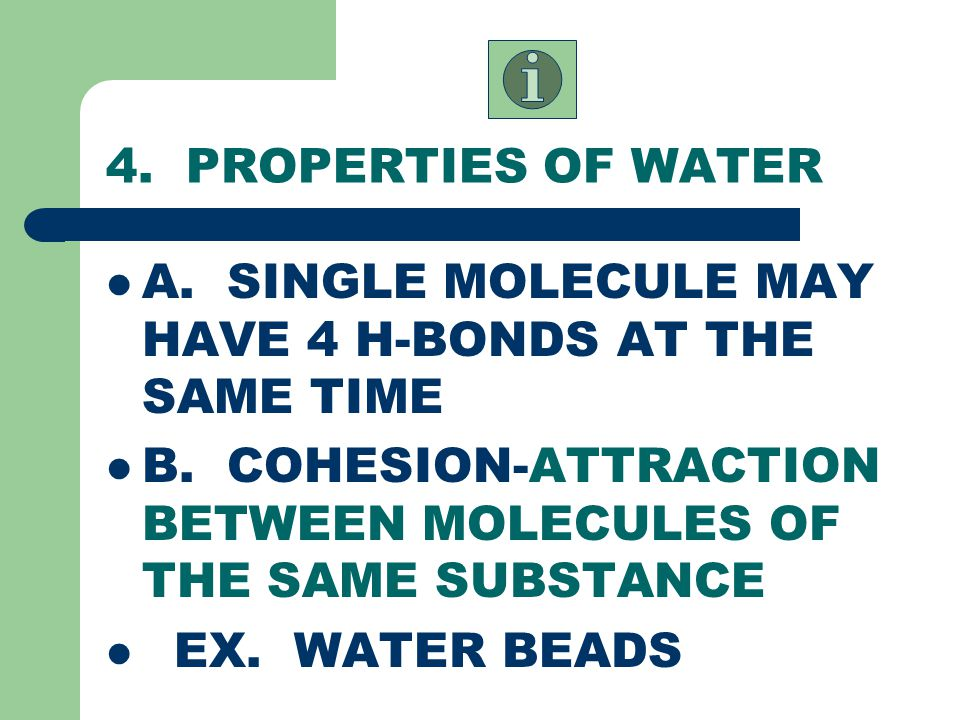4.PROPERTIES OF WATER A. SINGLE MOLECULE MAY HAVE 4 H-BONDS AT THE SAME TIME B.