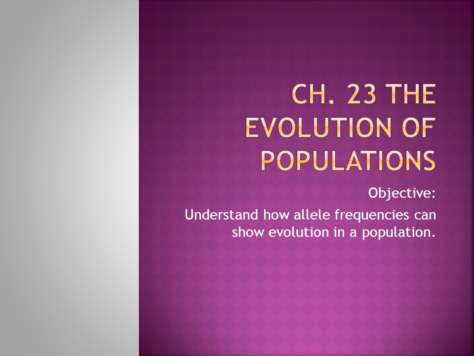Objective: Understand how allele frequencies can show evolution in a population.