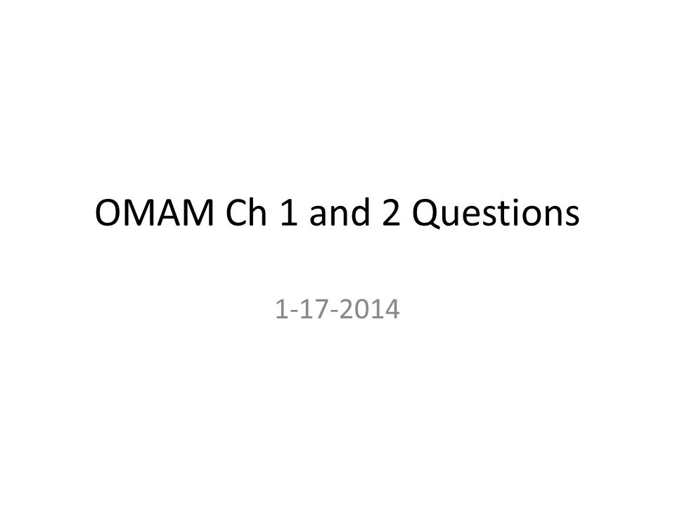OMAM Ch 1 and 2 Questions 1-17-2014