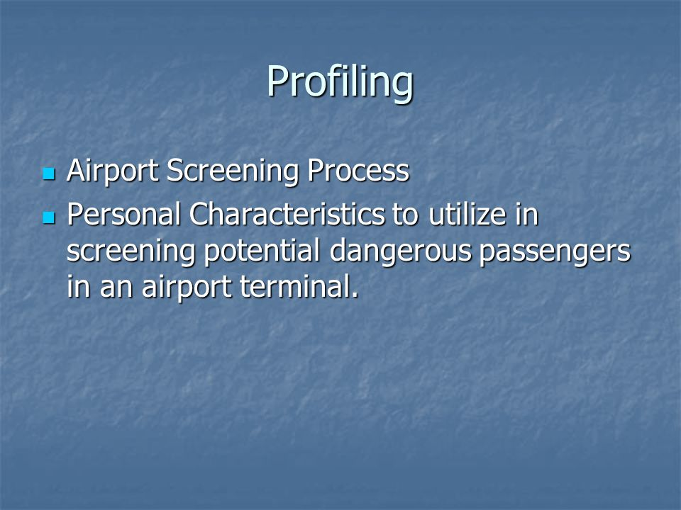 Profiling Airport Screening Process Airport Screening Process Personal Characteristics to utilize in screening potential dangerous passengers in an airport terminal.