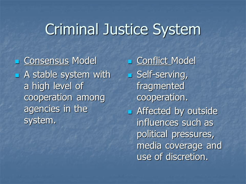 Criminal Justice System Consensus Model Consensus Model A stable system with a high level of cooperation among agencies in the system.