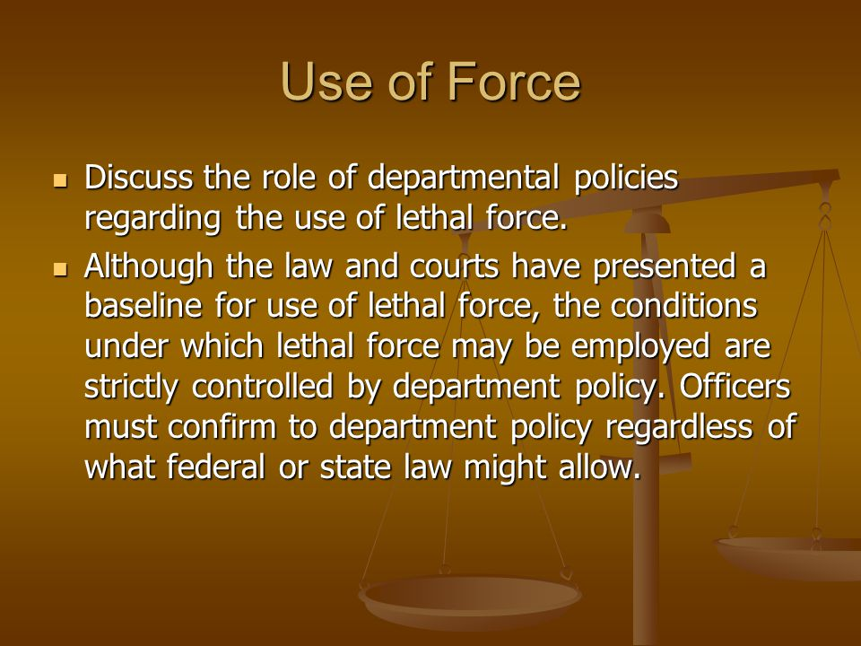 Use of Force Recognize the law regarding homicide by a peace officer and the circumstances under which the homicide may be considered justifiable.