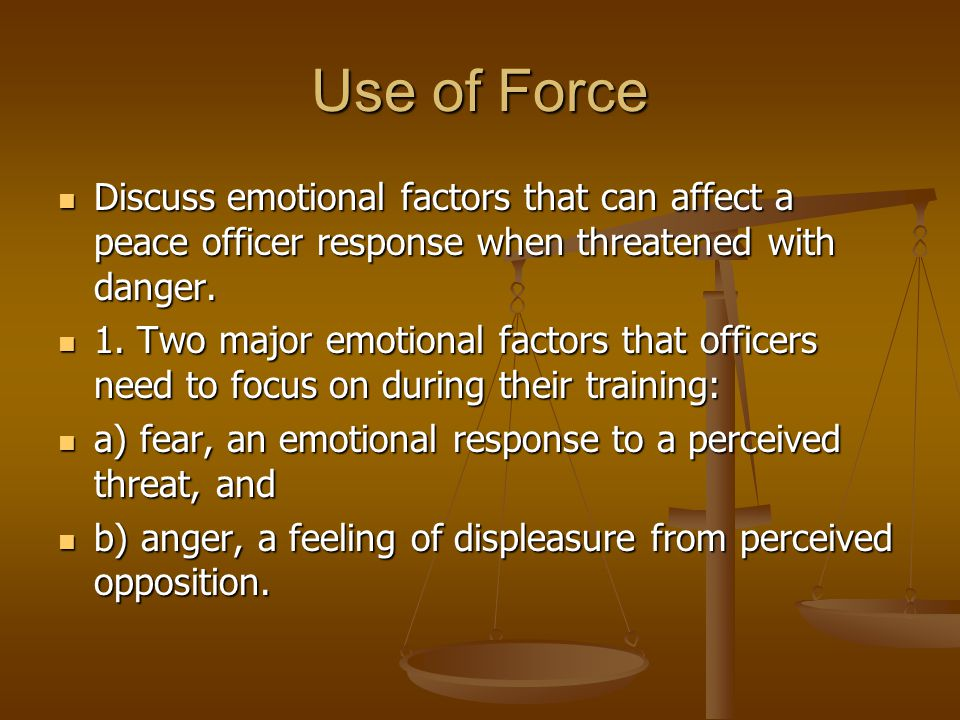 Use of Force Describe the normal phases of fear Describe the normal phases of fear 1.