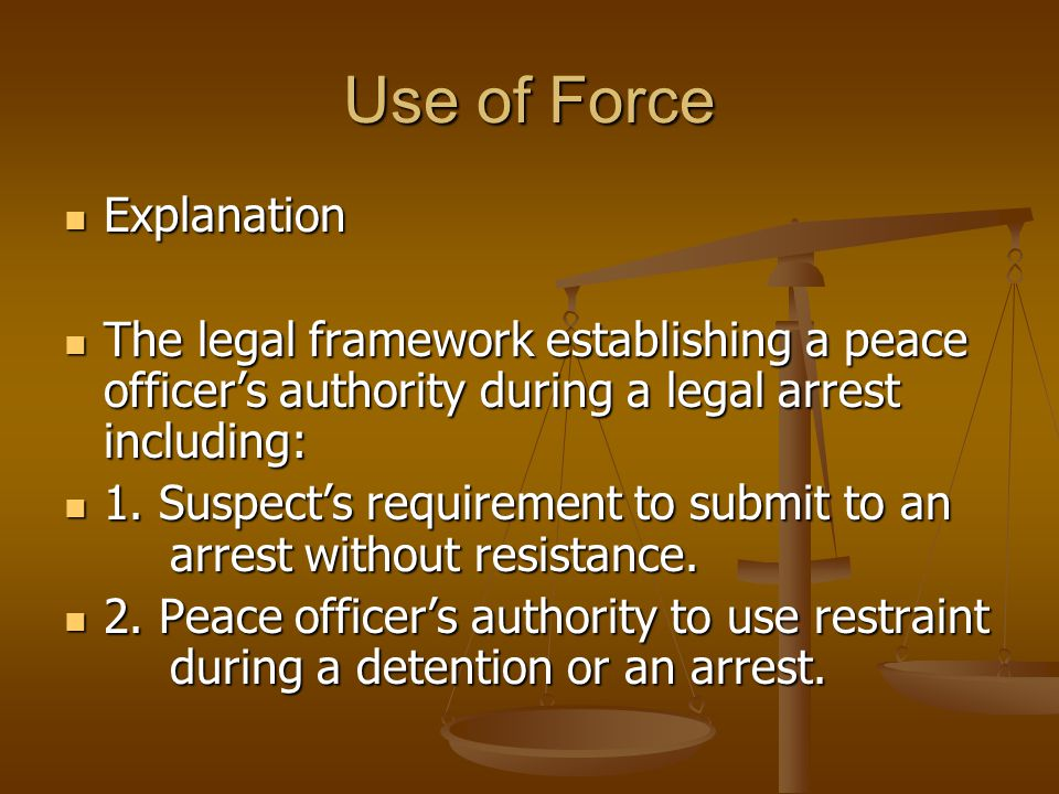 Use of Force Identify the authority to which a peace officer can resort to use of force: Identify the authority to which a peace officer can resort to use of force: 1.