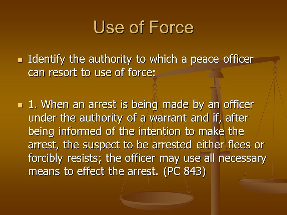 Use of Force Discuss the level of authority specific department policies have regarding the use of force by a peace officer.