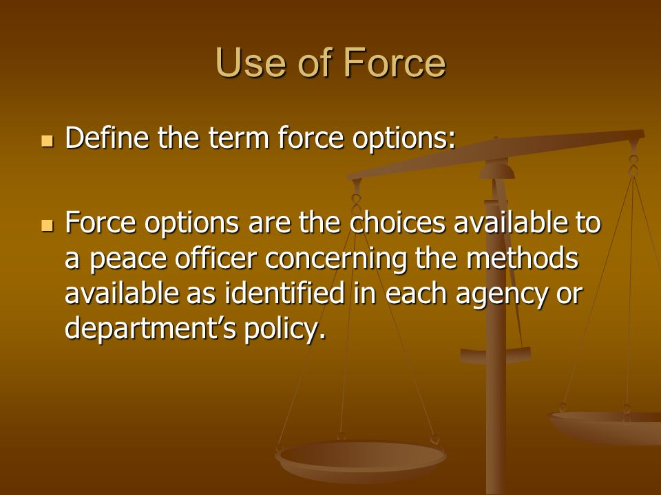 Use of Force Identify goals of using force to overcome resistance.