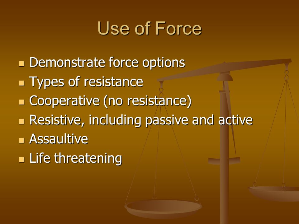 Use of Force Identify standards for the use of force as determined by the U.S.