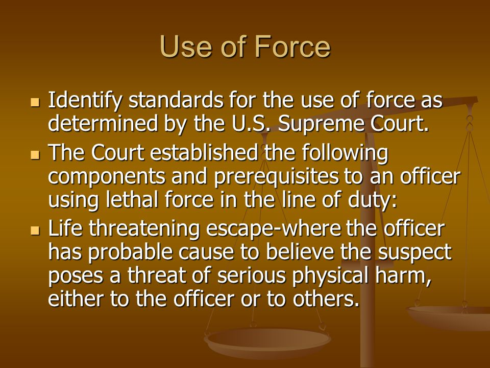 Use of Force Life threatening felony - if the suspect threatens the officer with a weapon, great bodily harm, or the officer has probable cause to believe the suspect has committed a crime involving the infliction of serious bodily harm.