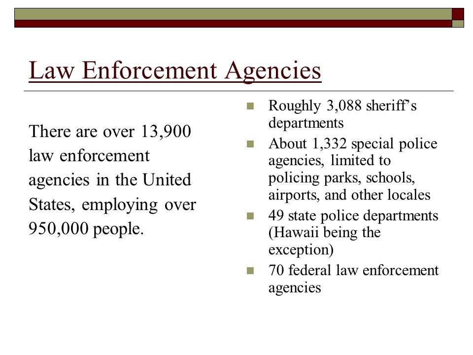 Law Enforcement Agencies There are over 13,900 law enforcement agencies in the United States, employing over 950,000 people.