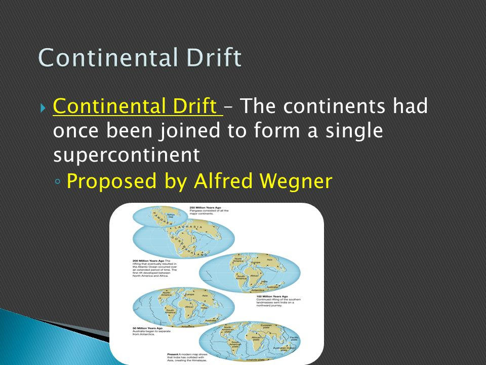  We will be able to describe the 4 pieces of evidence for the theory of continental drift.