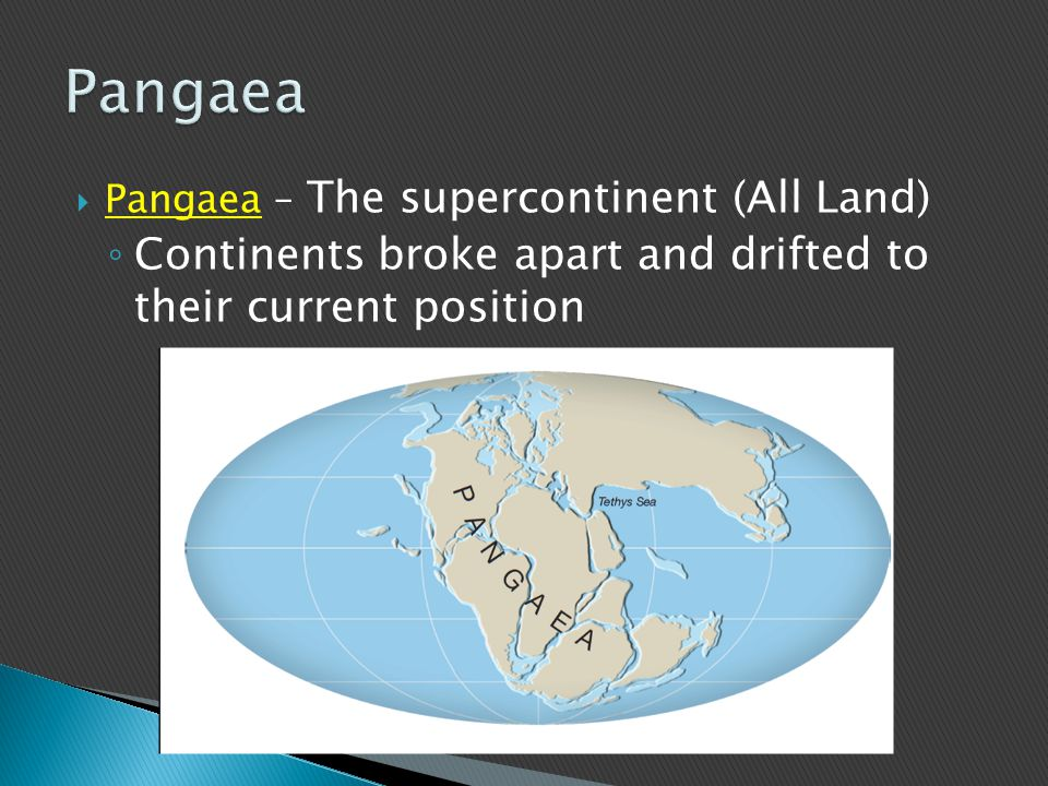  Continental Drift – The continents had once been joined to form a single supercontinent ◦ Proposed by Alfred Wegner
