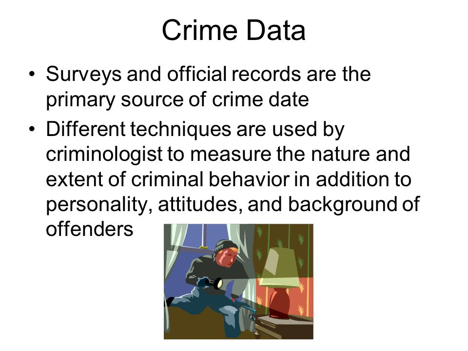 Crime Data Surveys and official records are the primary source of crime date Different techniques are used by criminologist to measure the nature and
