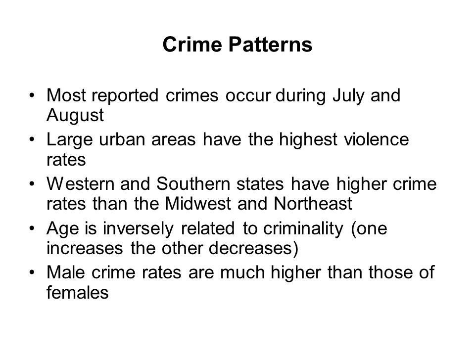 Crime Patterns Most reported crimes occur during July and August Large urban areas have the highest violence rates Western and Southern states have hi