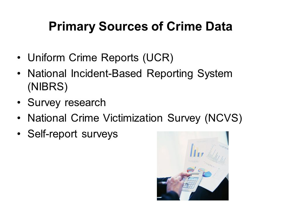 Primary Sources of Crime Data Uniform Crime Reports (UCR) National Incident-Based Reporting System (NIBRS) Survey research National Crime Victimizatio